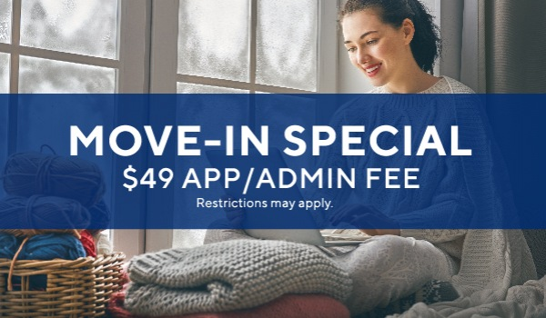 $49 application and admin. fee*. Immediate move-ins welcome!