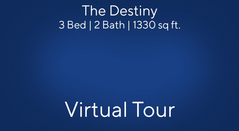 The Destiny Virtual Tour | 3 Bed/2 Bath