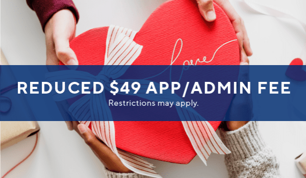 Special: $49 application & administrative fees!