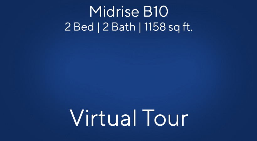 Midrise B10 Virtual Tour | 2 Bed/2 Bath