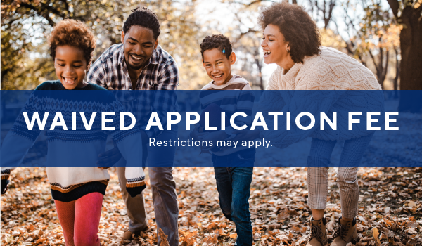 $0 app/admin fee and waived deposit with approved credit*.