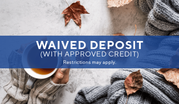$0 app/admin and waived deposit with approved credit*