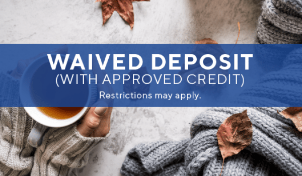$0 app/admin. fee & waived deposit with approved credit.